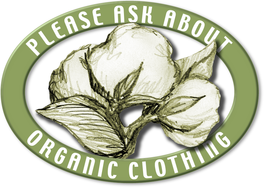 Ask about our organic clothing!